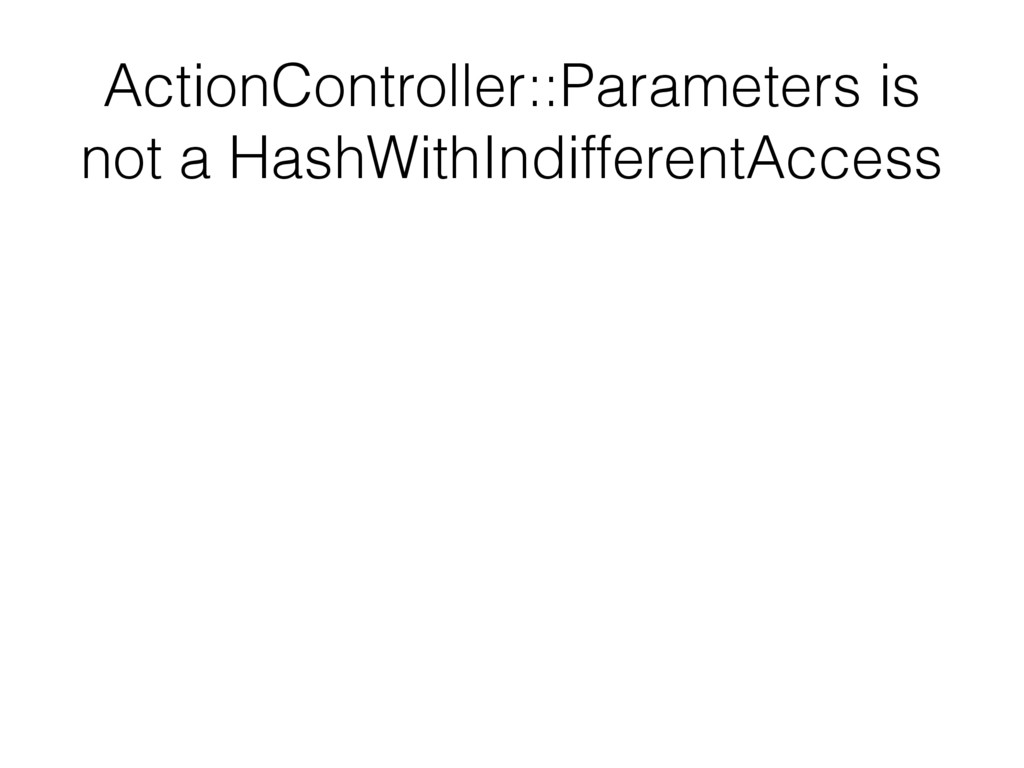 ActionController::Parameters is not a HashWithI...