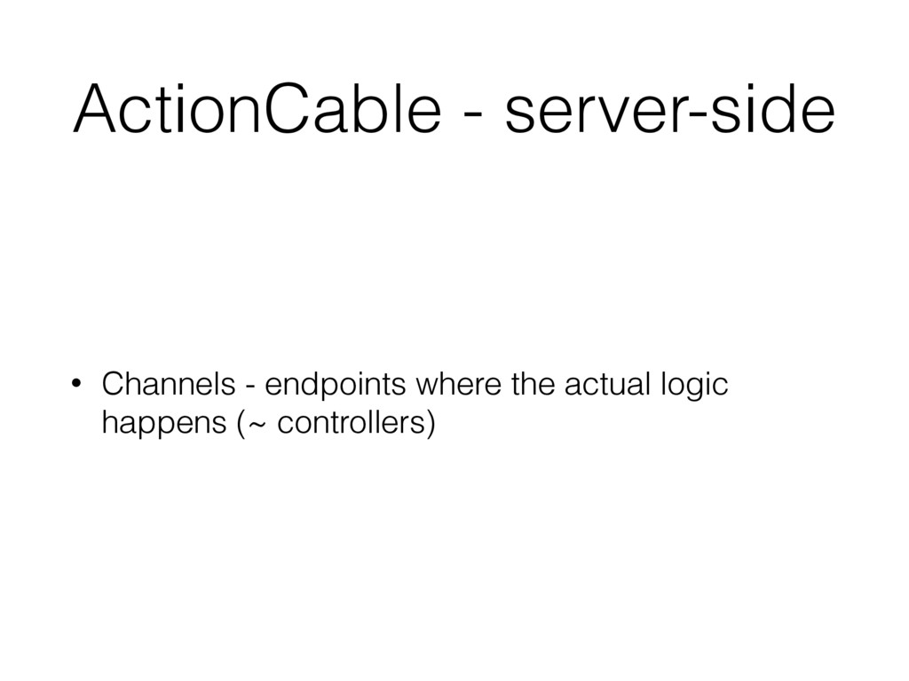 ActionCable - server-side • Channels - endpoint...