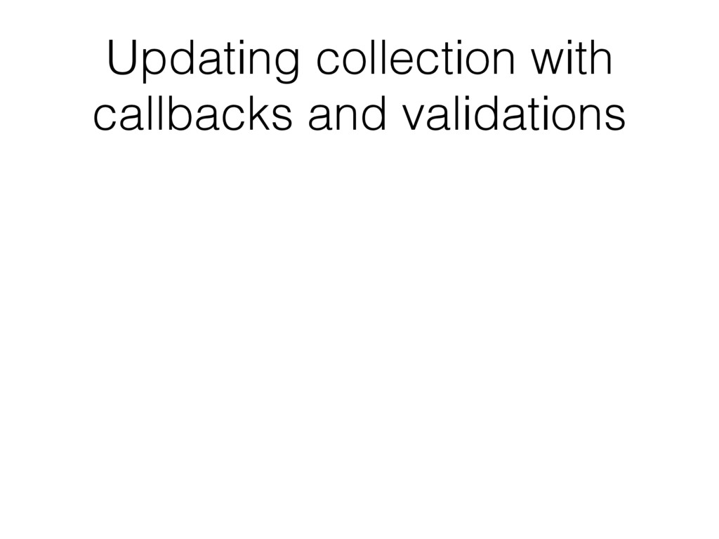 Updating collection with callbacks and validati...