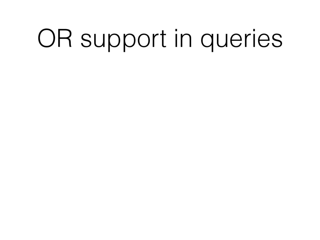 OR support in queries