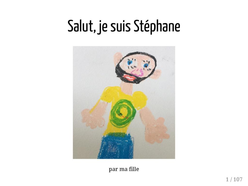 Salut, je suis Stéphane par ma fille 1 / 107