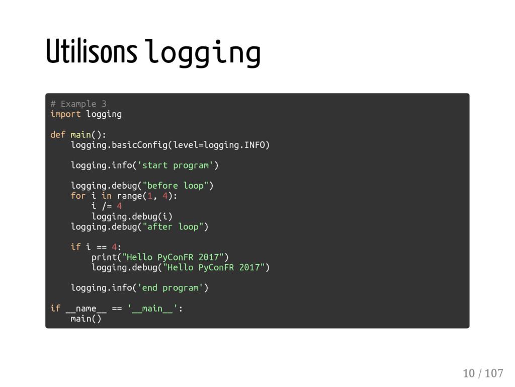 Utilisons logging # Example 3 import logging de...