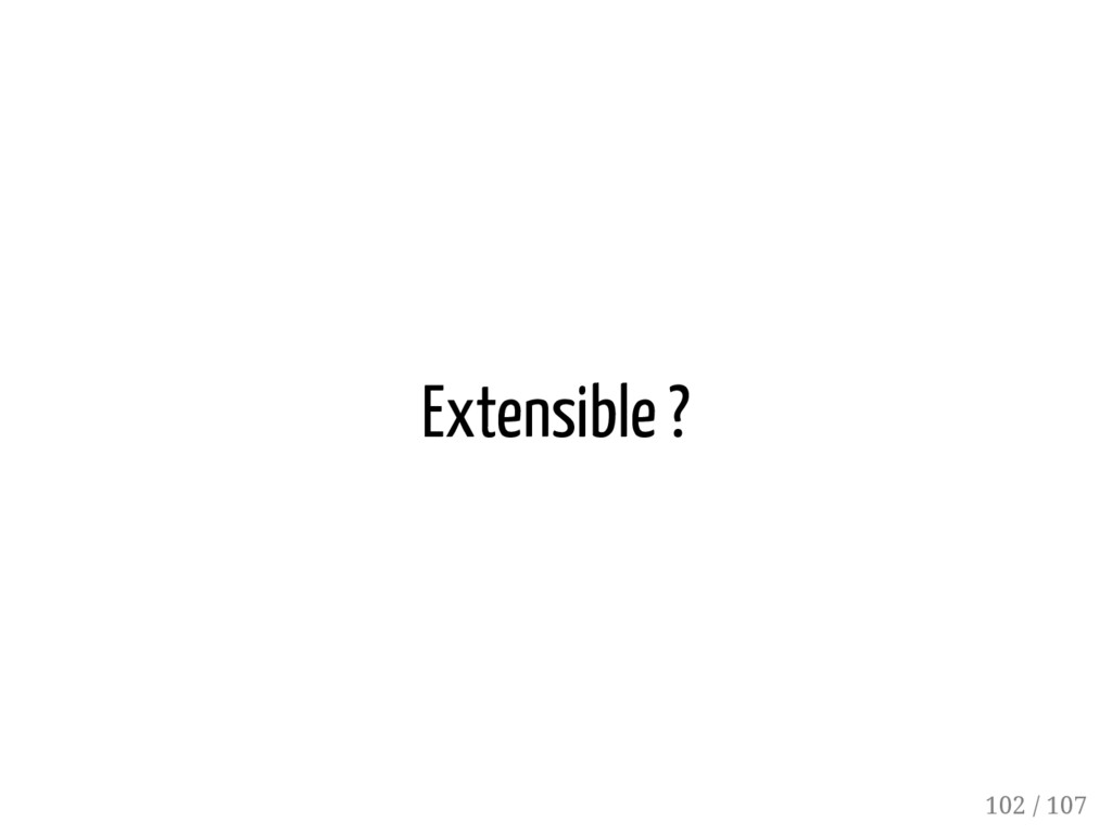 Extensible ? 102 / 107