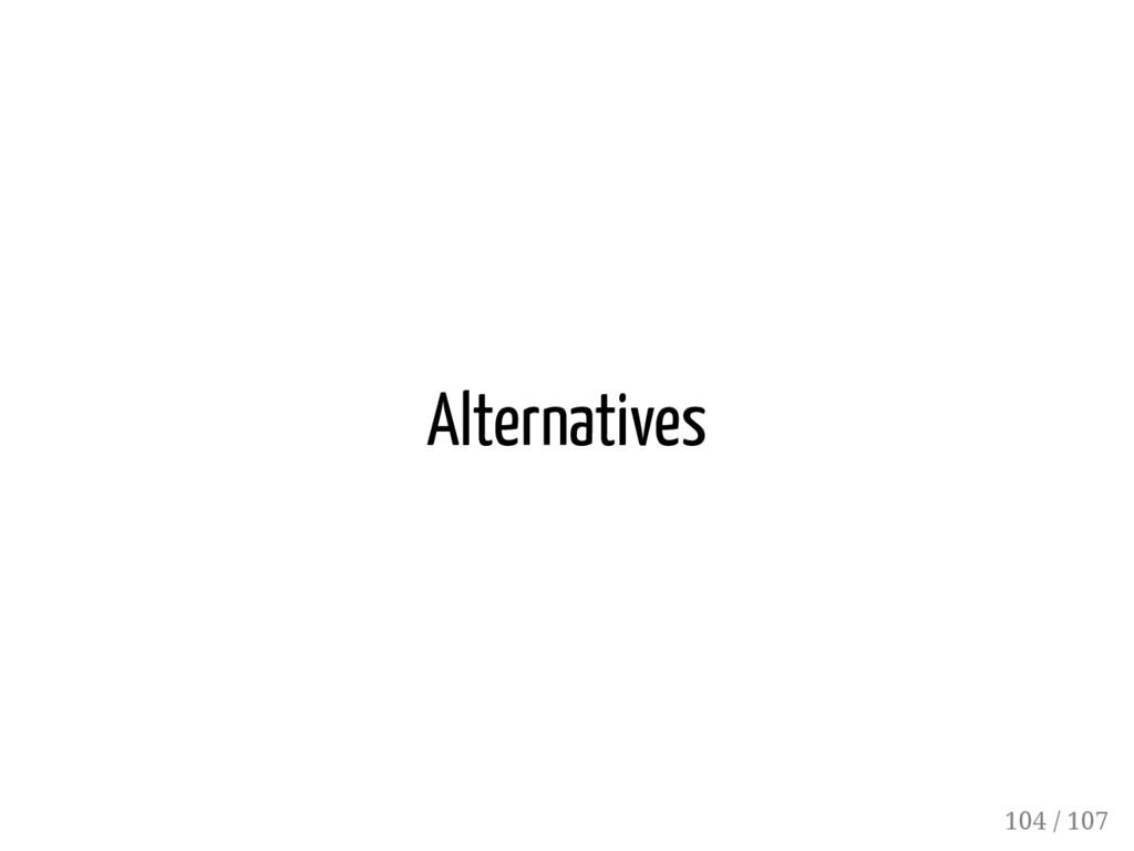 Alternatives 104 / 107