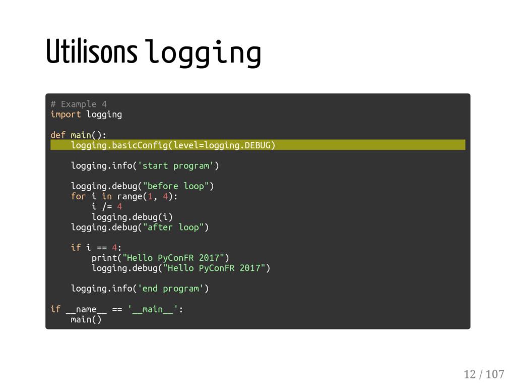 Utilisons logging # Example 4 import logging de...