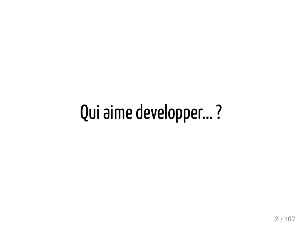 Qui aime developper... ? 2 / 107