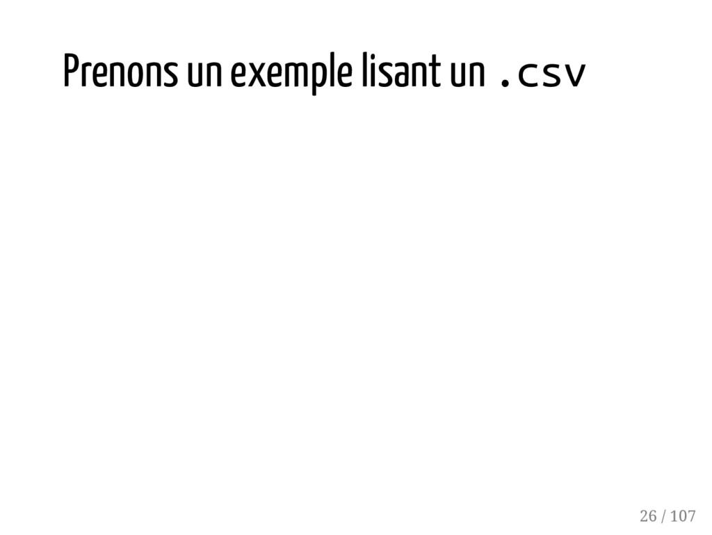 Prenons un exemple lisant un .csv 26 / 107