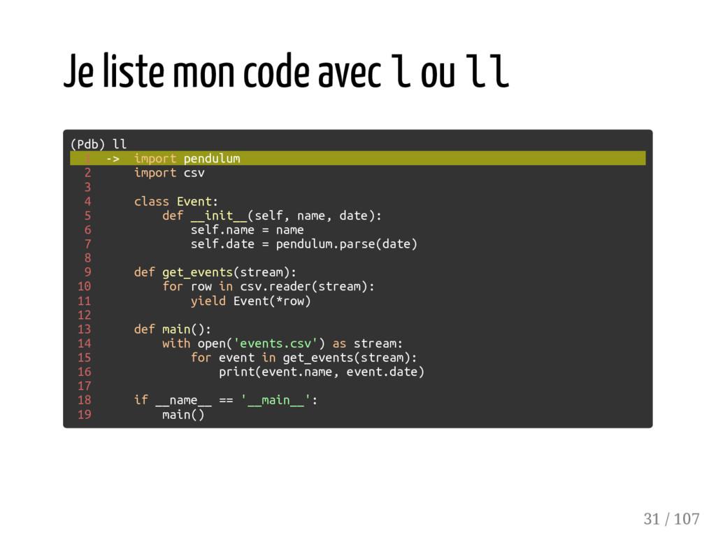 Je liste mon code avec l ou ll (Pdb) ll 1 -> im...
