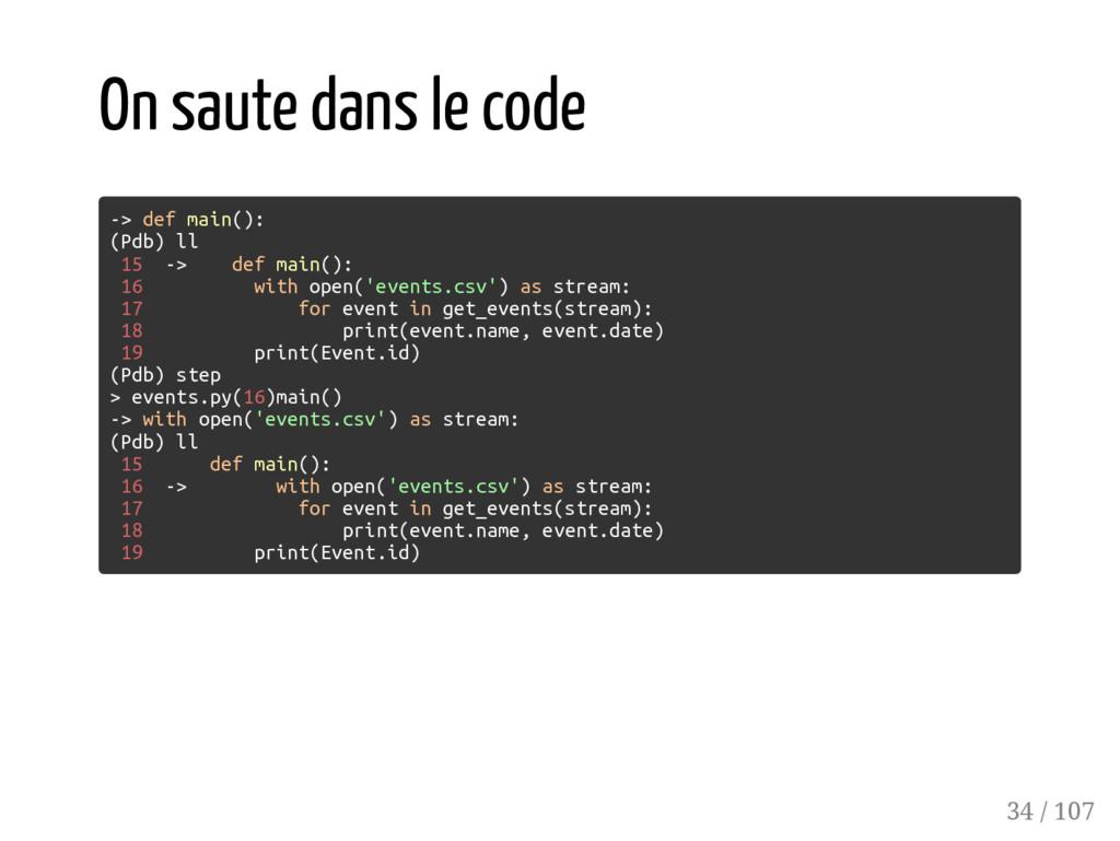 On saute dans le code -> def main(): (Pdb) ll 1...