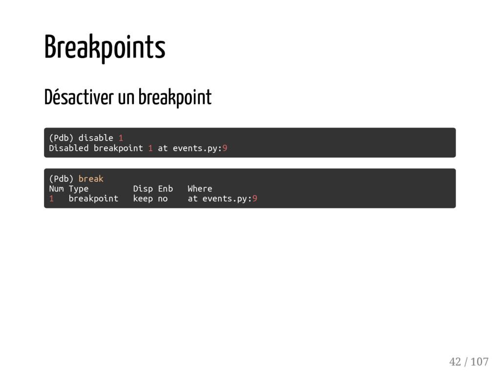 Breakpoints Désactiver un breakpoint (Pdb) disa...