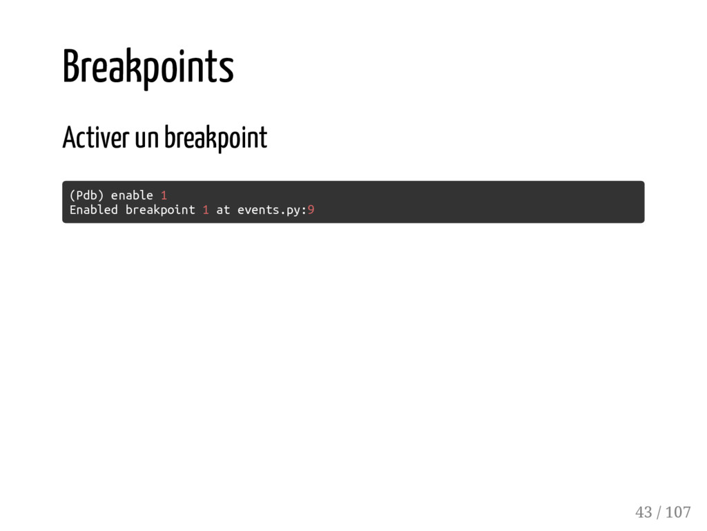 Breakpoints Activer un breakpoint (Pdb) enable ...