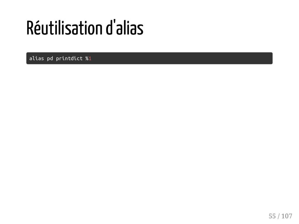 Réutilisation d'alias alias pd printdict %1 55 ...