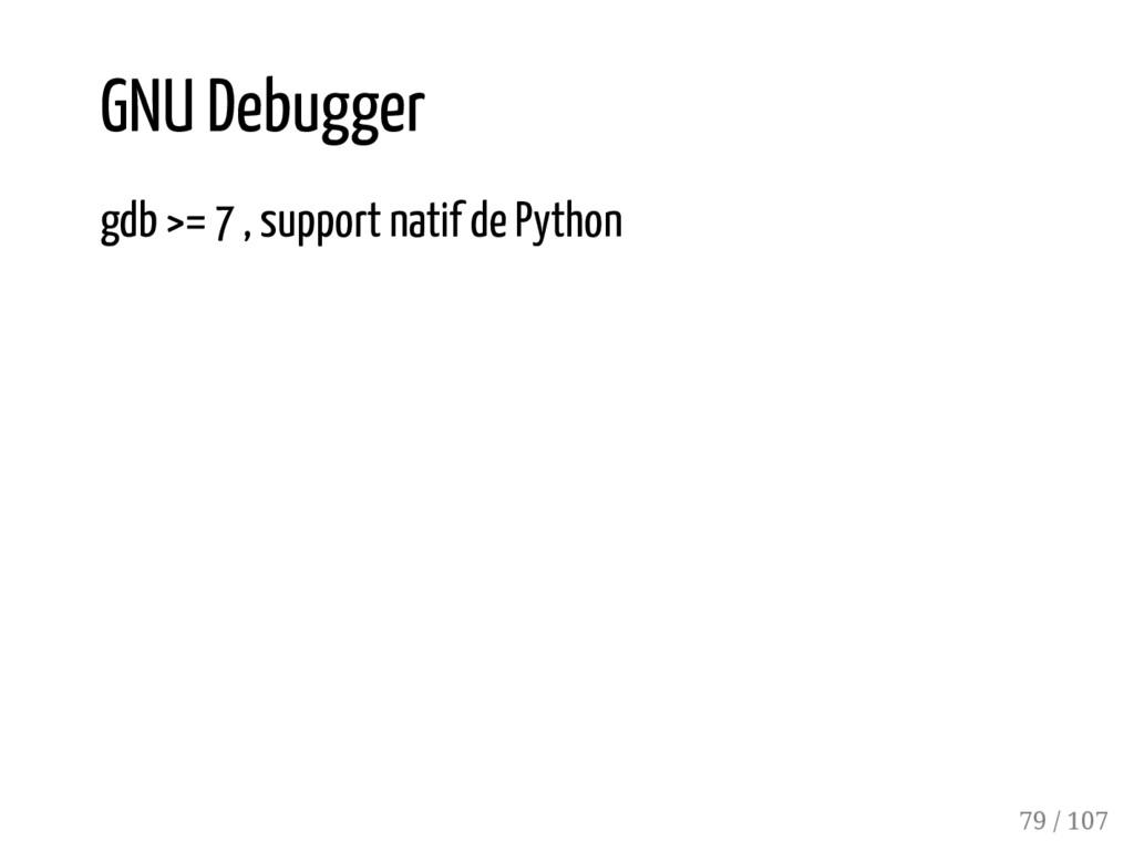 GNU Debugger gdb >= 7 , support natif de Python...