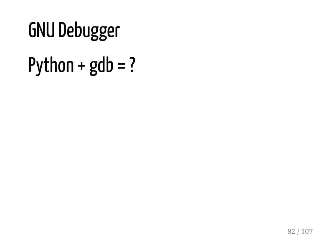GNU Debugger Python + gdb = ? 82 / 107