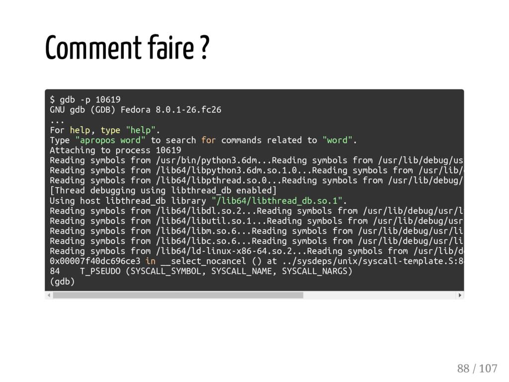 Comment faire ? $ gdb -p 10619 GNU gdb (GDB) Fe...