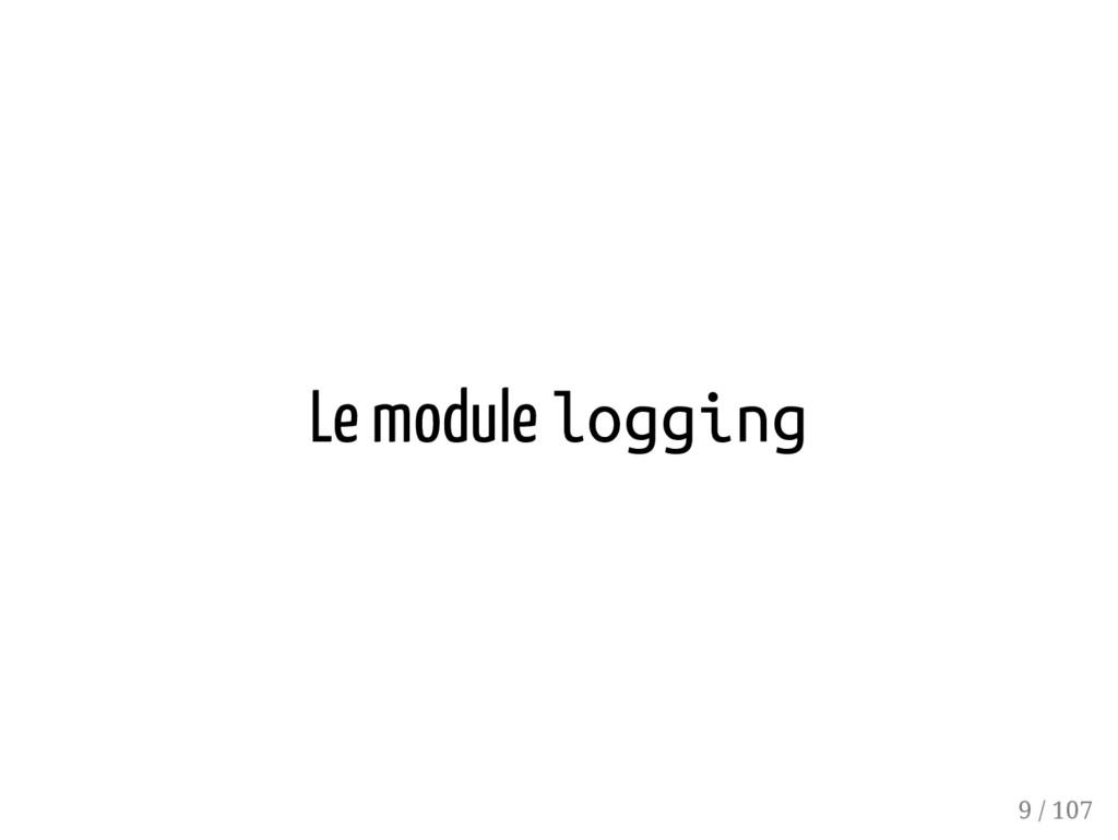 Le module logging 9 / 107