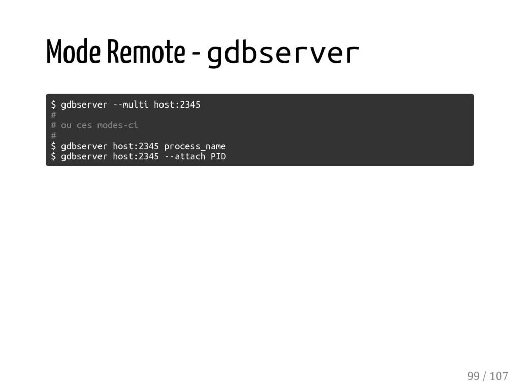 Mode Remote - gdbserver $ gdbserver --multi hos...