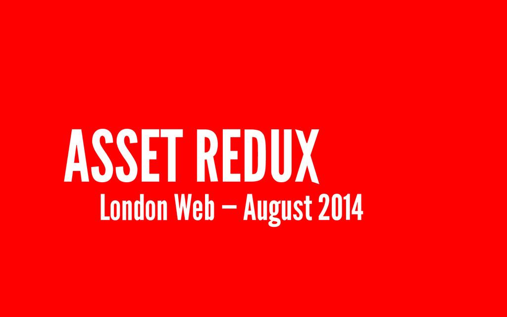 ASSET REDUX London Web — August 2014