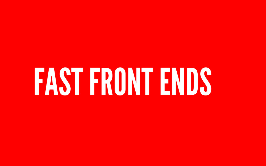 FAST FRONT ENDS