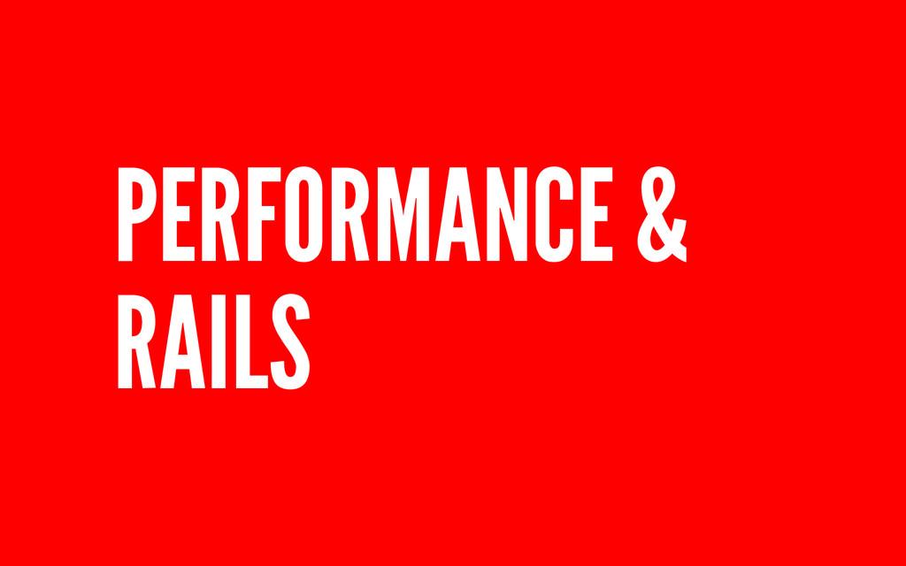 PERFORMANCE & RAILS