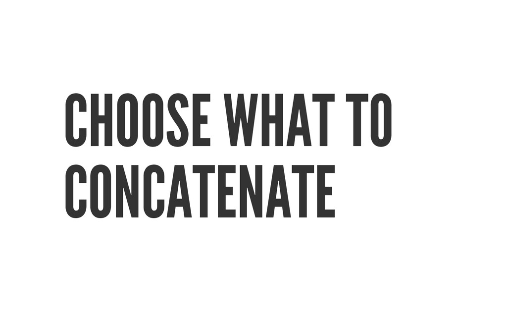 CHOOSE WHAT TO CONCATENATE