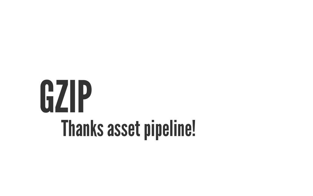 GZIP Thanks asset pipeline!