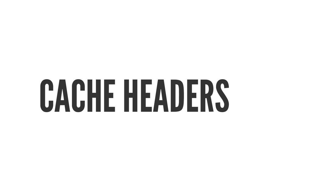 CACHE HEADERS