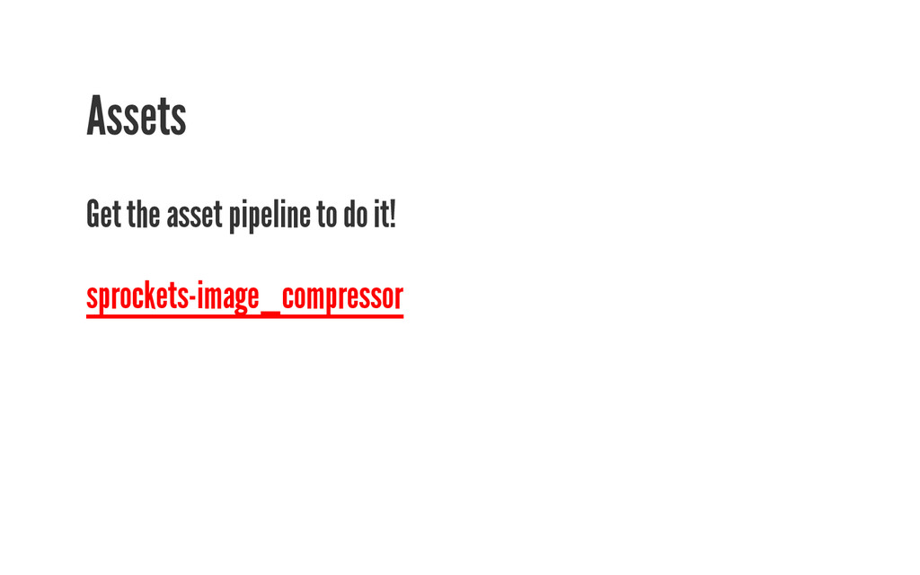 Assets Get the asset pipeline to do it! sprocke...
