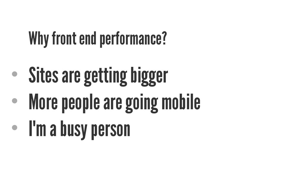 Why front end performance? • Sites are getting...