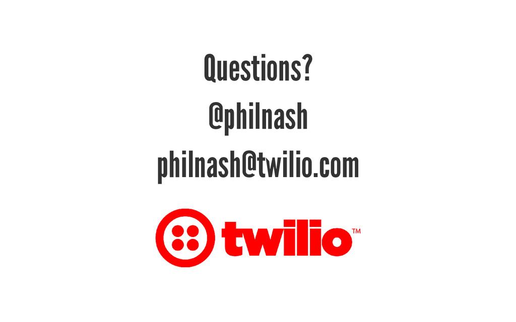 Questions? @philnash philnash@twilio.com