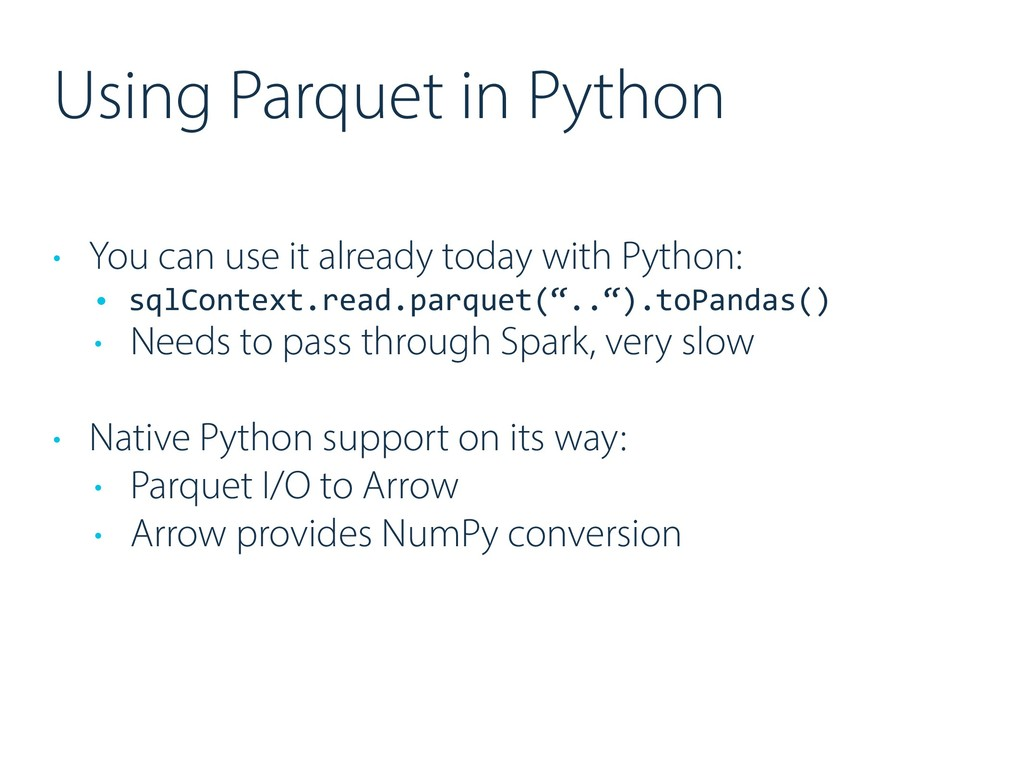 Using Parquet in Python • You can use it alread...