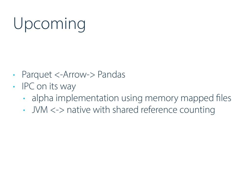 Upcoming • Parquet <-Arrow-> Pandas • IPC on it...
