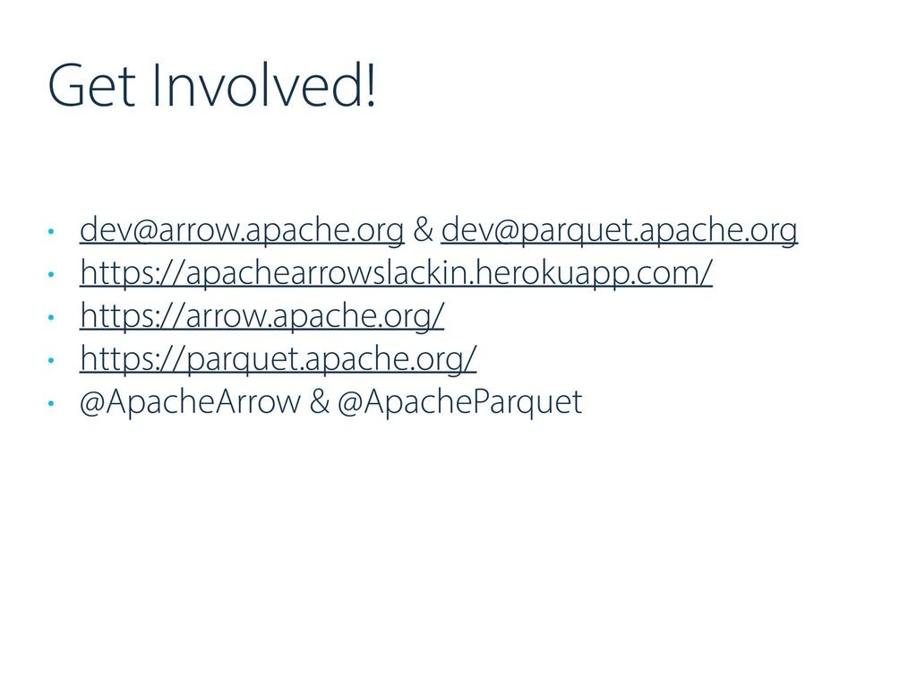 Get Involved! • dev@arrow.apache.org & dev@parq...