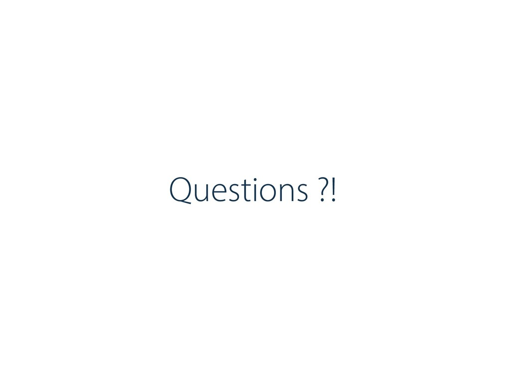 Questions ?!