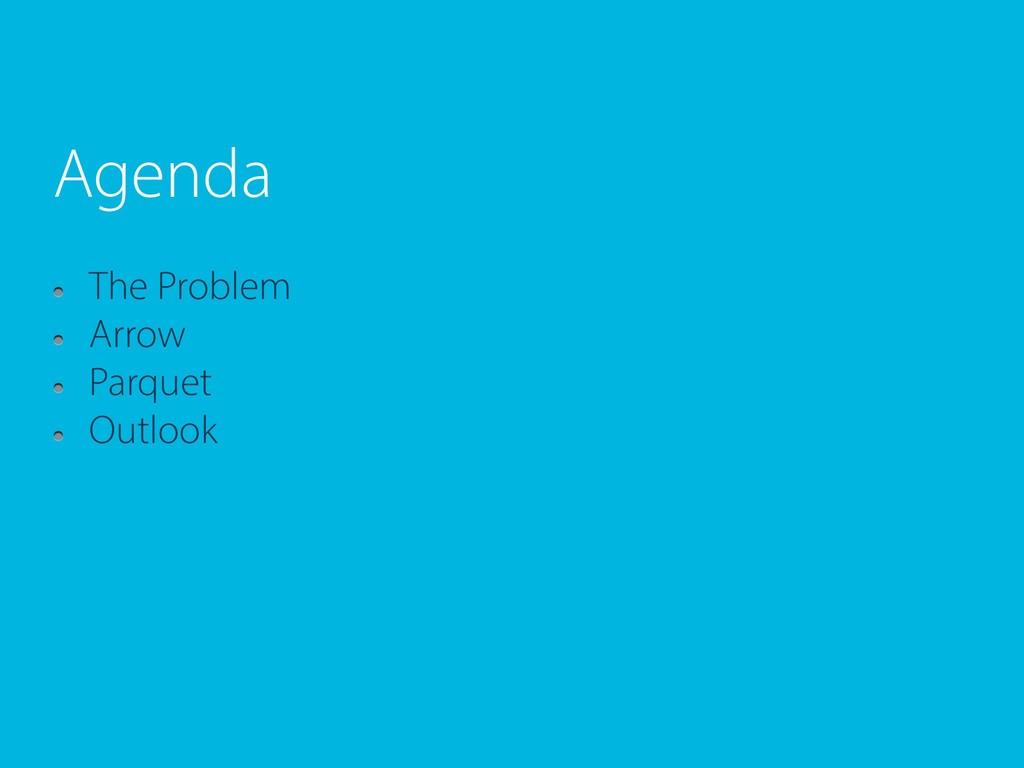 Agenda The Problem Arrow Parquet Outlook