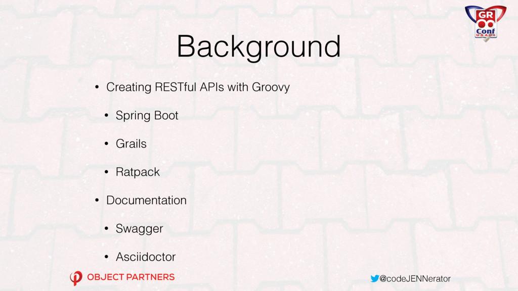 @codeJENNerator Background • Creating RESTful A...