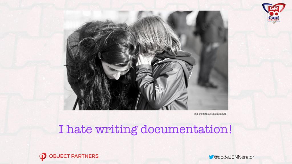 @codeJENNerator I hate writing documentation! i...