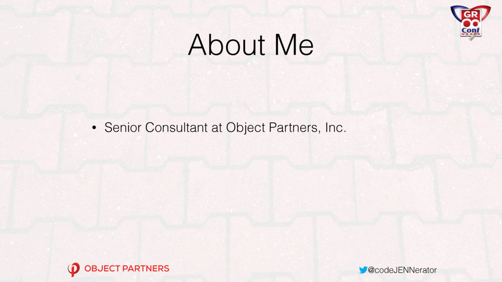 @codeJENNerator About Me • Senior Consultant at...