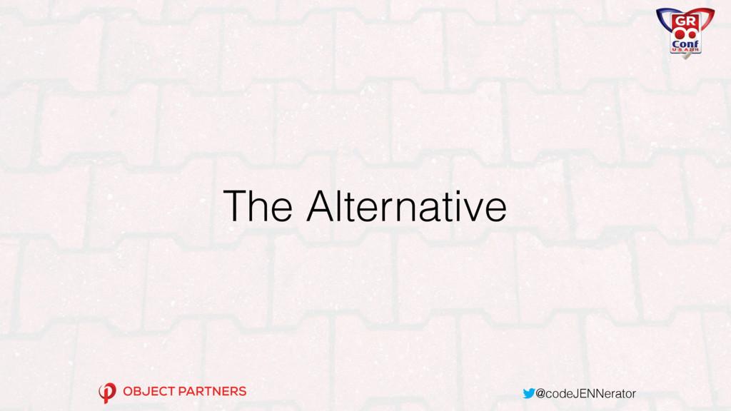 @codeJENNerator The Alternative