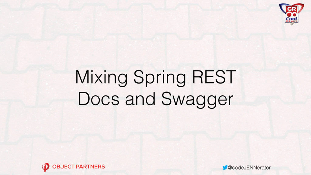 @codeJENNerator Mixing Spring REST Docs and Swa...