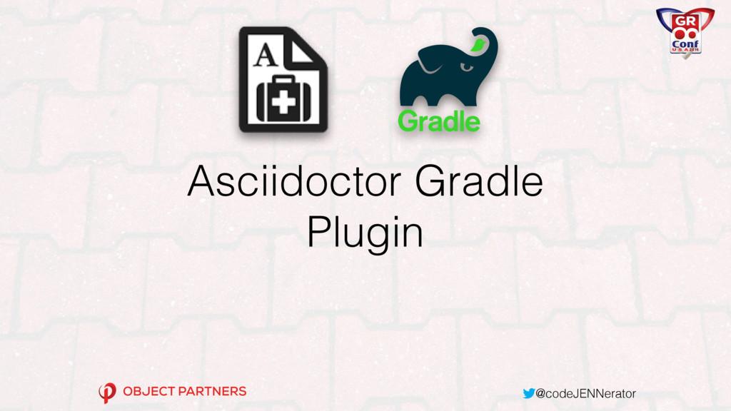 @codeJENNerator Asciidoctor Gradle Plugin
