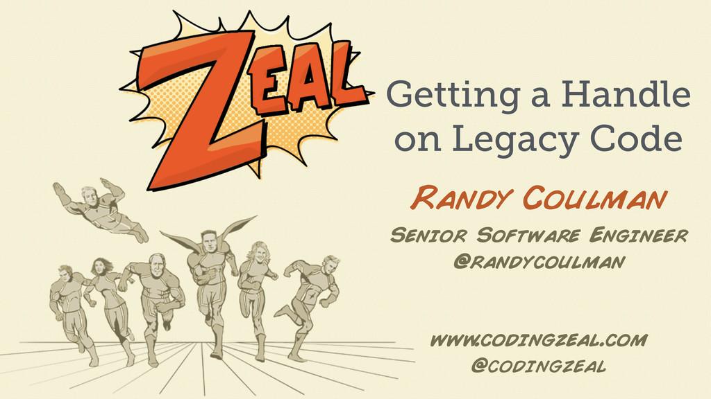 www .codingzeal.com @codingzeal Randy Coulman G...