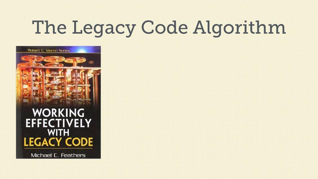 The Legacy Code Algorithm