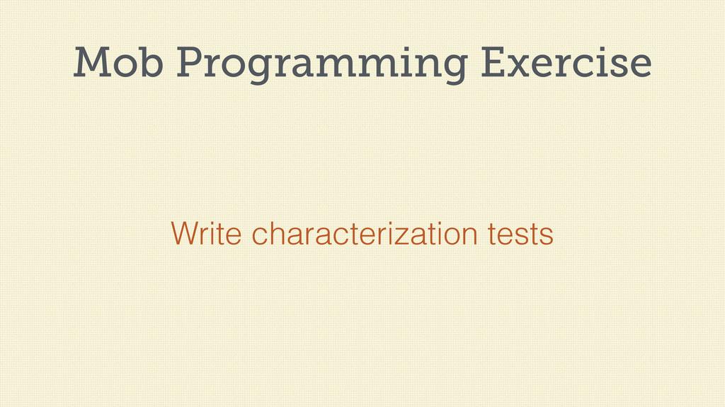 Mob Programming Exercise Write characterization...