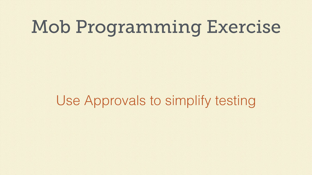 Mob Programming Exercise Use Approvals to simpl...