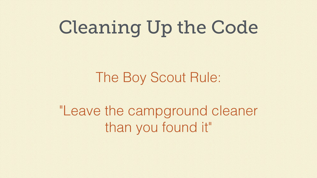 """Cleaning Up the Code The Boy Scout Rule: """"Leave..."""