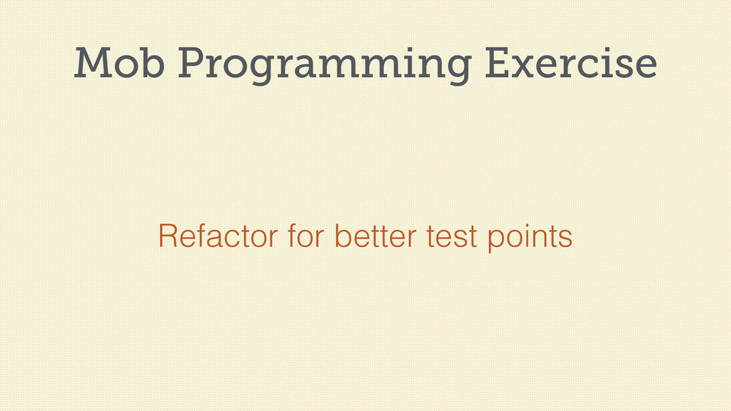 Mob Programming Exercise Refactor for better te...
