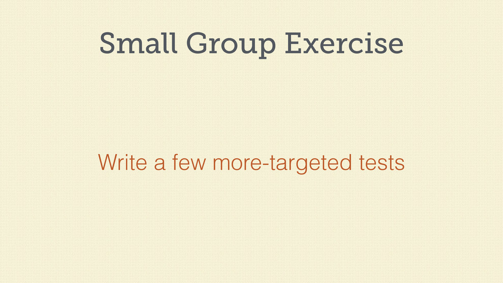Small Group Exercise Write a few more-targeted ...