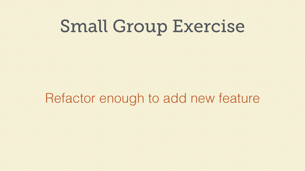 Small Group Exercise Refactor enough to add new...