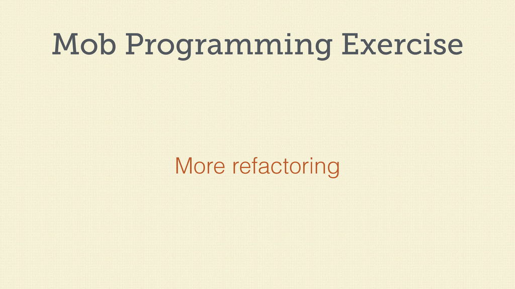 Mob Programming Exercise More refactoring